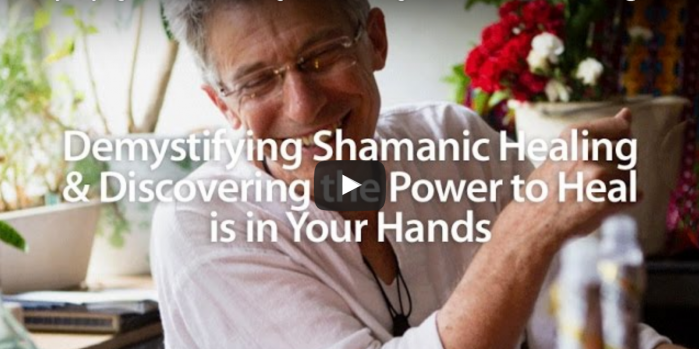 Demystifying Shamanic Healing & Discovering the Power to Heal is in Your Hands