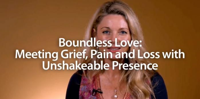Boundless Love: Meeting Grief, Pain & Loss with Unshakeable Presence