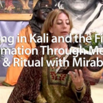 Calling in Kali and the Fire Of Transformation Through Meditation, Prayer and Ritual