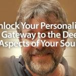 Unlock Your Personality as a Gateway to the Deeper Aspects of Your Soul
