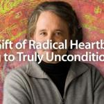 The Gift of Radical Heartbreak: Opening to Truly Unconditional Love